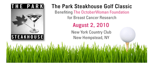 The Park Steakhouse Golf Classic Benefiting the OctoberWoman Foundation for Breast Cancer Research - August 2, 2010 - New York Country Club, New Hempstead, NY